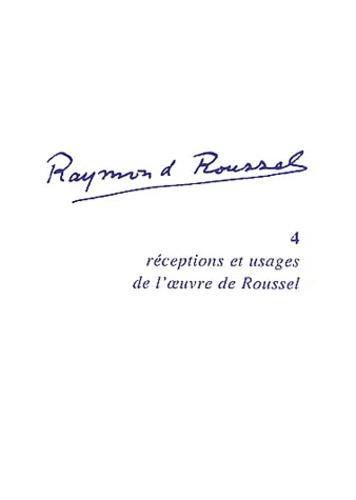 Hermes Salceda - Raymond Roussel - Volume 4, Réceptions et usages de l'oeuvre de Roussel.