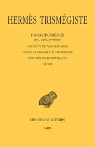 Hermès Trismégiste - Paralipomènes (grec, copte, arménien) - Codex VI de Nag Hammadi ; Codex Clarkianus 11 Oxoniensis ; Définitions hermétiques ; Divers.