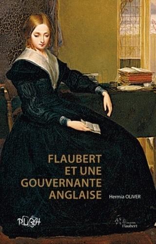 Hermia Oliver - Flaubert et une gouvernante anglaise - A la recherche de Juliet Herbert.