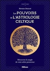 Hermine Deniaud - Les pouvoirs de l'astrologie celtique - Découvrez la magie de votre arbre protecteur.