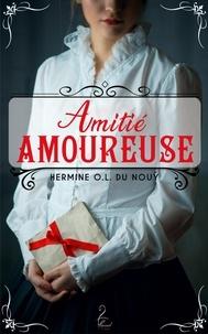Hermine O.l du Nouÿ - Amitié amoureuse.