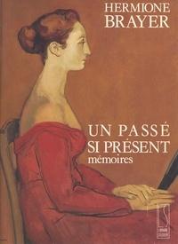 Hermione Brayer - Un passé si présent : mémoires.