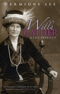 Hermoine Lee - Willa Cather - A Life Saved Up.