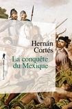 Hernan Cortés - La conquête du Mexique.