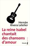 Hernan Rivera Letelier - La reine Isabel chantait des chansons d'amour.