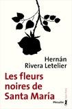 Hernan Rivera Letelier - Les fleurs noires de Santa Maria.