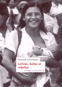 Hernando Calvo Ospina - Latines, belles et rebelles.