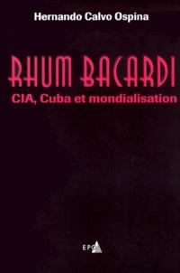 Hernando Calvo Ospina - Rhum Bacardi - CIA, Cuba et mondialisation.