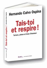 Hernando Calvo Ospina - Tais toi et respire - Torture, prison et bras d'honneur.