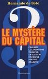 Hernando de Soto - Le mystère du capital - Pourquoi le capitalisme triomphe en Occident et échoue partout ailleurs.