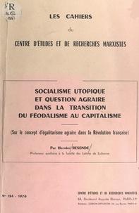 Hernâni Resende et Florence Gauthier - Socialisme utopique et question agraire dans la transition du féodalisme au capitalisme - Sur le concept d'égalitarisme agraire dans la Révolution française.