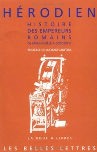 Herodien - Histoire des empereurs romains - De Marc-Aurèle à Gordien III, 180 ap. J.-C.-238 ap. J.-C..