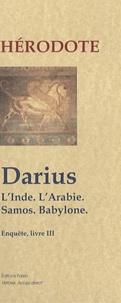 Hérodote - Darius ; L'Inde, l'Arabie, Samos, Babylone.