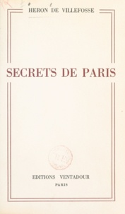 Heron De Villefosse - Secrets de Paris.