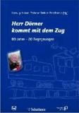 Herr Dörner kommt mit dem Zug - 80 Jahre - 80 Begegnungen.