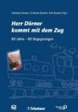 Herr Dörner kommt mit dem Zug - 80 Jahre, 80 Begegnungen.