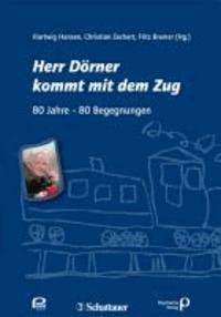 Herr Dörner kommt mit dem Zug - 80 Jahre –80 Begegnungen.