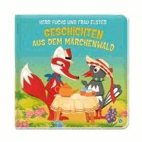 Herr Fuchs und Frau Elster. Geschichten aus dem Märchenwald.