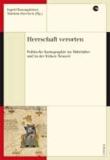 Herrschaft verorten - Politische Kartographie des Mittelalters und der Frühen Neuzeit.