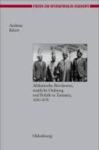 Herrschen und Verwalten - Afrikanische Bürokraten, staatliche Ordnung und Politik in Tanzania, 1920-1970.
