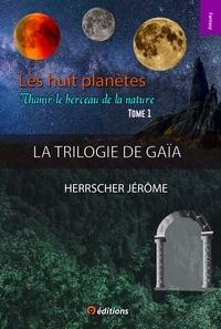 Herrscher Jérôme - Les huit planètes Tome 1 - Thanir le berceau de la nature.