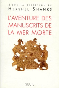 Hershel Shanks et  Collectif - L'aventure des manuscrits de la Mer morte.