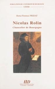 Herta-Florence Pridat et Jacques Michot - Nicolas Rolin, chancelier de Bourgogne.
