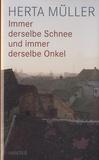 Herta Müller - Immer Derselbe Schnee Und Immer Derselbe Onkel.