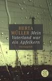 Herta Müller - Mein Vaterland war ein Apfelkern.