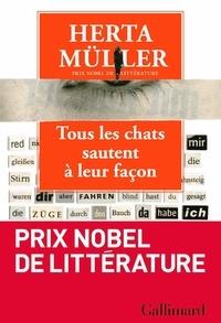 Herta Müller - Tous les chats sautent à leur façon.