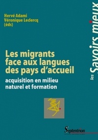 Hervé Adami et Véronique Leclercq - Les migrants face aux langues des pays d'accueil - Acquisition en milieu naturel et formation.