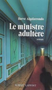 Hervé Algalarrondo - Le Ministre adultère.