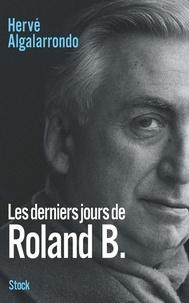 Hervé Algalarrondo - Les derniers jours de Roland B.