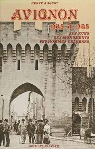 Hervé Aliquot - Avignon pas à pas : ses rues, ses monuments, ses hommes célèbres.