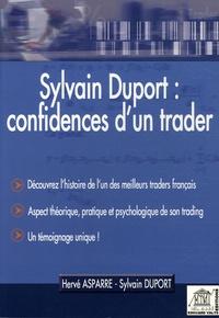Hervé Asparre et Sylvain Duport - Sylvain Duport : confidences d'un trader.