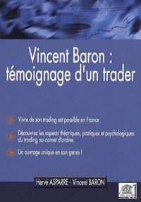 Hervé Asparre et Vincent Baron - Vincent Baron - Témoignage d'un trader.