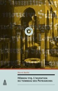 Hervé Barbé - Hébron 1119 - L'invention du tombeau des Patriarches.