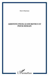 Hervé Barreau - Aristote pour aujourd'hui et pour demain.