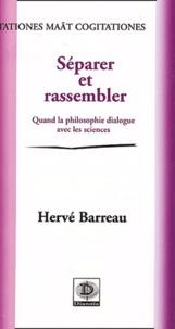 Hervé Barreau - Séparer et rassembler - Quand la philosophie dialogue avec les sciences.