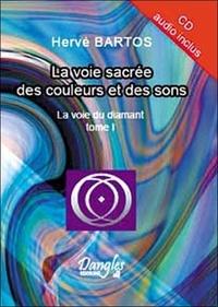 Hervé Bartos - La voie du diamant - Tome 1, La voie sacrée des couleurs et des sons. 1 CD audio