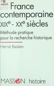 Hervé Bastien - La France contemporaine, XIXe-XXe siècles - Méthode pratique pour la recherche historique.