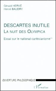 Hervé Baudry et Gérald Hervé - LA NUIT DES OLYMPICA. - ESSAI SUR LE NATIONAL-CARTESIANISME. Tome 2, Descartes inutile.