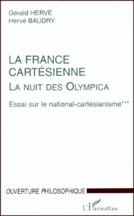 Hervé Baudry et Gérald Hervé - LA NUIT DES OLYMPICA. - ESSAI SUR LE NATIONAL-CARTESIANISME. Tome 3, La France cartésienne.