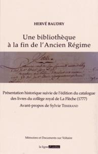Hervé Baudry - Une bibliothèque à la fin de l'Ancien Régime - Présentation historique suivie de l'édition du catalogue des livres du collège royal de La Flèche (1777).