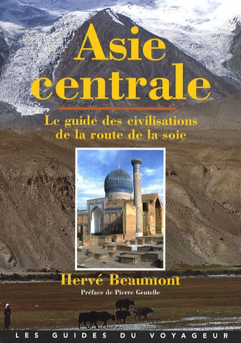 Hervé Beaumont - Asie centrale - Le guide des civilisations de la route de la soie.