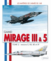 Hervé Beaumont - GAMD Mirage III, AMD-BA Mirage 5 - Tome 2, versions E, RD, BE et 5F.