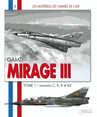 Hervé Beaumont - GAMD Mirage III - Tome 1, versions C, B, R et B2.