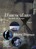 Hervé Beauno - D'une vie à l'autre Tome 3 : Au-delà du temps.