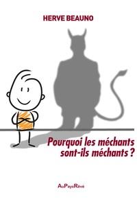 Hervé Beauno - Pourquoi les méchants sont-ils méchants ?.