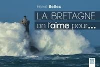 Hervé Bellec - La Bretagne on l'aime pour....